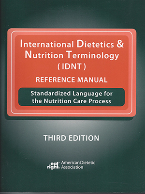 International Dietetics & Nutrition Terminology (IDNT) Reference Manual